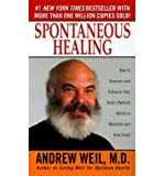 [(Spontaneous Healing: How to Discover and Embrace Your Body's Natural Ability to Maintain and Heal Itself)] [Author: Andrew M.D. Weil] published on (April, 2000)