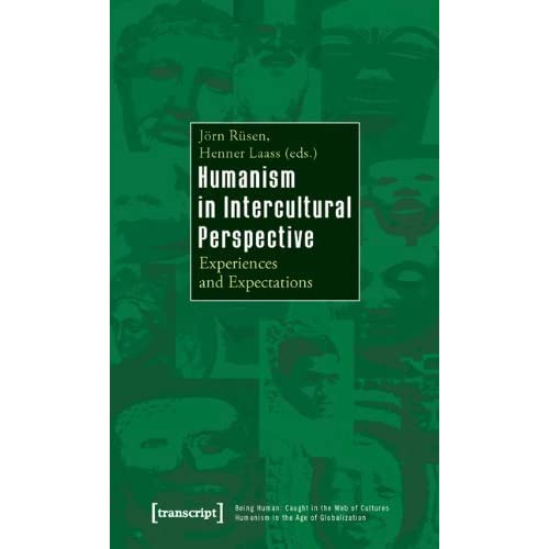 Humanism in Intercultural Perspective: Experiences and Expectations (Being Human: Caught in the Web of Cultures - Humanism in the Age of Globalization) (Volume 1) (2009-12-06)