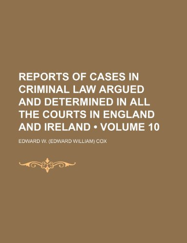 Reports of Cases in Criminal Law Argued and Determined in All the Courts in England and Ireland (Volume 10)