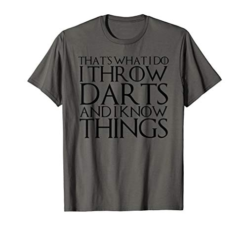 THAT'S WHAT I DO I THROW DARTS AND I KNOW THINGS T-Shirt