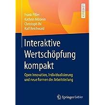 Interaktive Wertschöpfung kompakt: Open Innovation, Individualisierung und neue Formen der Arbeitsteilung