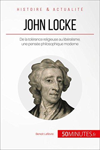 John Locke: De la tolérance religieuse au libéralisme, une pensée philosophique moderne (Grandes Personnalités t. 29) par  Benoît Lefèvre, 50Minutes.fr