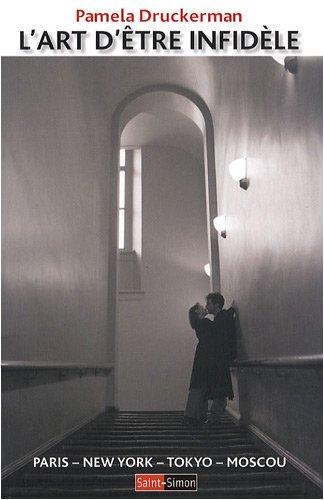 L'art d'être infidèle : Paris - New York - Tokyo - Moscou