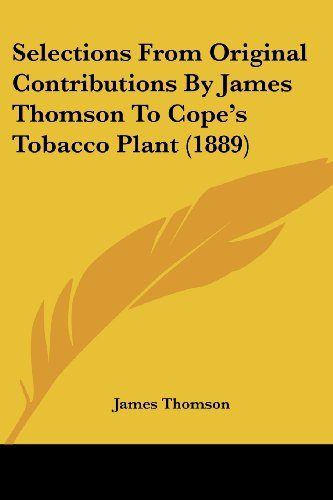 Selections from Original Contributions by James Thomson to Cope's Tobacco Plant (1889)