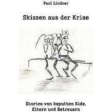 Skizzen aus der Krise: Stories von kaputten Kids, Eltern und Betreuern