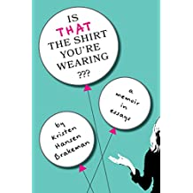 Is That The Shirt You're Wearing?: a memoir in essays (English Edition)