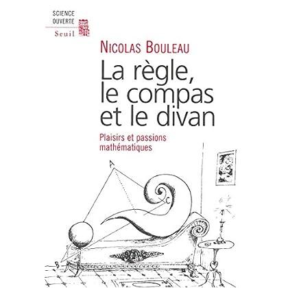 La Règle, le compas et le divan : Plaisirs et passions mathématiques