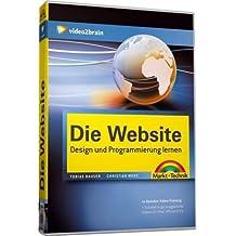 Die Website - Design und Programmierung lernen (PC+MAC+Linux)