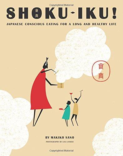 Shoku-Iku: Japanese Conscious Eating for a Long and Healthy Life por Makiko Sano