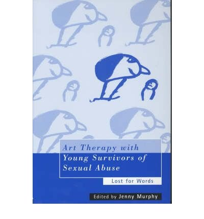 [(Art Therapy with Young Survivors of Sexual Abuse: Lost for Words)] [Author: Jenny Murphy] published on (February, 2001)
