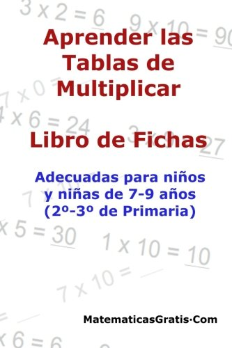 Aprender las Tablas de Multiplicar: Para niños y niñas de 7-9 años (2º-3º de Primaria): Volume 4 (Libro de Fichas) por Carlos Arribas