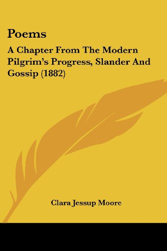 Poems: A Chapter from the Modern Pilgrim's Progress, Slander and Gossip (1882)