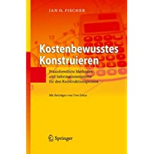 Kostenbewusstes Konstruieren: Praxisbewährte Methoden und Informationssysteme für den Konstruktionsprozess