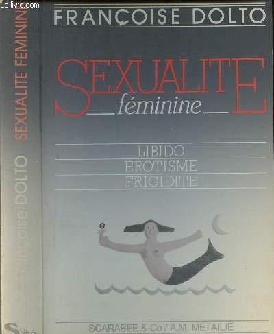 SEXUALITE FEMININE -LIBIDO, EROTISME, FRIGIDITE par DOLTO FRANCOISE