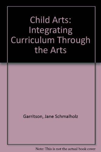 Child Arts: Integrating Curriculum Through the Arts by Jane Schmalholz Garritson (1979-12-01)