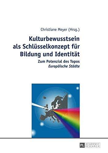 """Kulturbewusstsein als Schlsselkonzept fr Bildung und Identitt: Zum Potenzial des Topos """"Europische Stdte</I> (German Edition) by Unknown(2014-07-23)"""