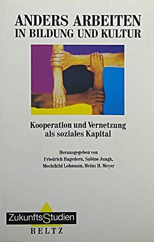 Anders arbeiten in Bildung und Kultur: Kooperation und Vernetzung als soziales Kapital (ZukunftsStudien)