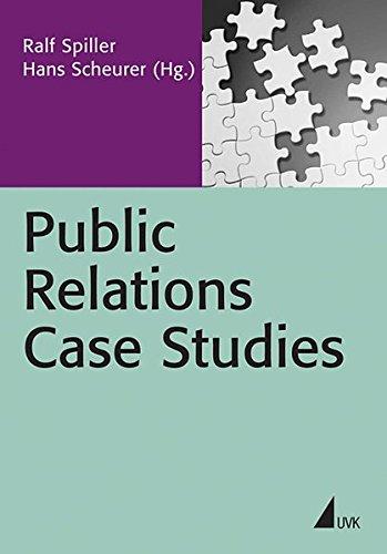 Public Relations Case Studies: Fallbeispiele aus der Praxis (PR Praxis)