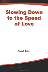 Slowing Down to the Speed of Love by Joseph Bailey (2004-09-16)