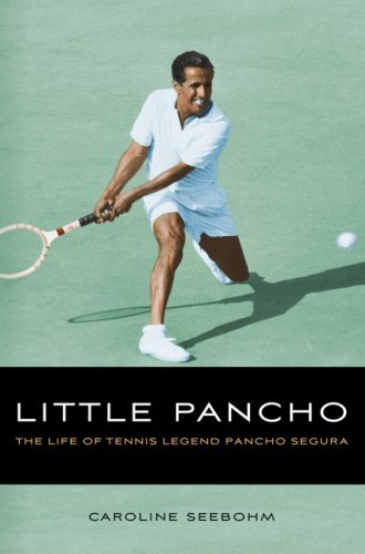 Little Pancho: The Life of Tennis Legend Pancho Segura by Caroline Seebohm (2009-05-01)