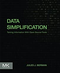 Data Simplification: Taming Information With Open Source Tools by Jules J. Berman (2016-03-30)