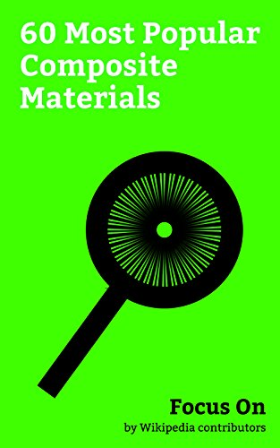 Focus On: 60 Most Popular Composite Materials: Plywood, Drywall, Carbon fiber reinforced Polymer, Fibre-reinforced Plastic, Engineered Wood, Glass Fiber, ... Flooring, Pykrete, etc. (English Edition)