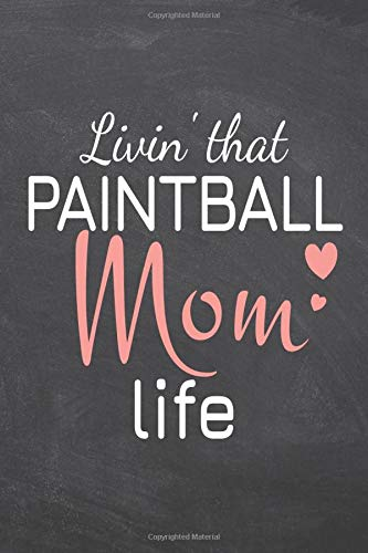 Livin' that Paintball Mom Life: Paintball Notebook, Planner or Journal | Size 6 x 9 | 110 Dot Grid Pages | Office Equipment, Supplies |Funny Paintball Gift Idea for Christmas or Birthday