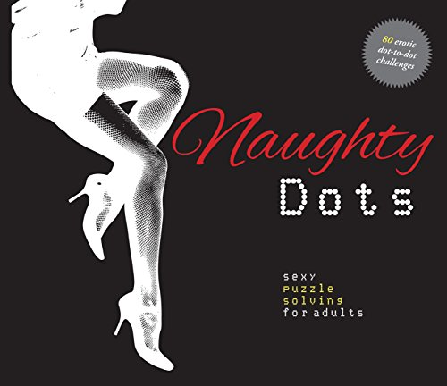 Naughty Dots: Sexy Puzzle Solving for Adults - 80 Erotic Dot-To-Dot Challenges