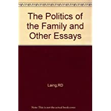 The Politics of the Family and Other Essays