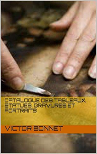 Catalogue des tableaux, statues, gravures et portraits par Victor Bonnet