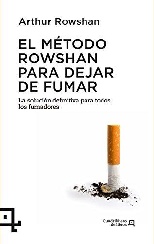 El Metodo Rowshan Para Dejar de Fumar: La Solucion Definitiva Para Todos...