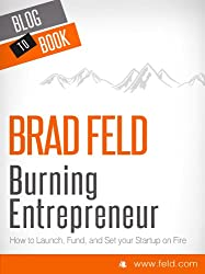 EXCERPT from Brad Feld's Burning Entrepreneur - How to Launch, Fund, and Set Your Start-Up On Fire! [EXCERPT] (English Edition)