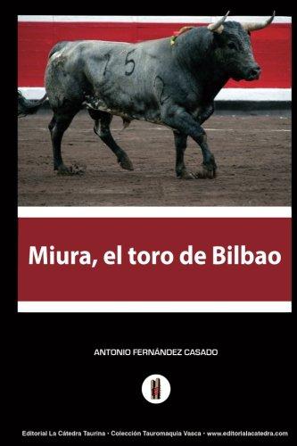 Miura, el toro de Bilbao: El hombre que amaga los toros: Volume 10 (Coleccin Tauromaquia Vasca) por Antonio Fernandez Casado