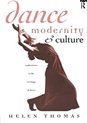 Dance, Modernity and Culture: Explorations in the Sociology of Dance