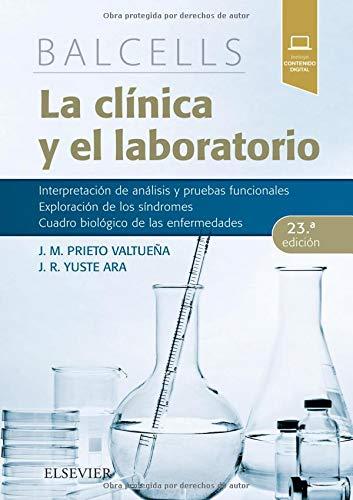 Balcells. La clínica y el laboratorio - 23ª Edición: Interpretación de análisis y pruebas funcionales. Exploración de los síndromes. Cuadro biológico de las enfermedades.