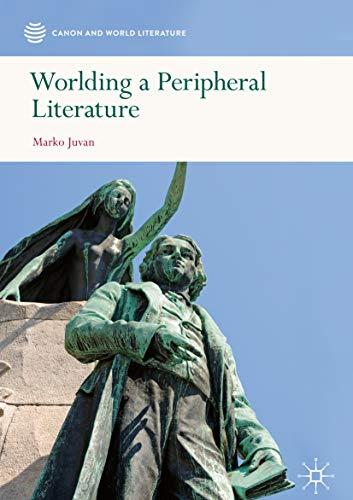 Worlding a Peripheral Literature (Canon and World Literature) (English Edition)