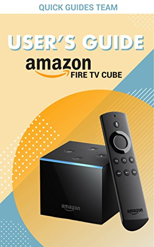 FIRE TV CUBE USER'S GUIDE: The Ultimate Manual To Set Up, Manage Your TV Cube (English Edition) (Setup Kindle Fire)