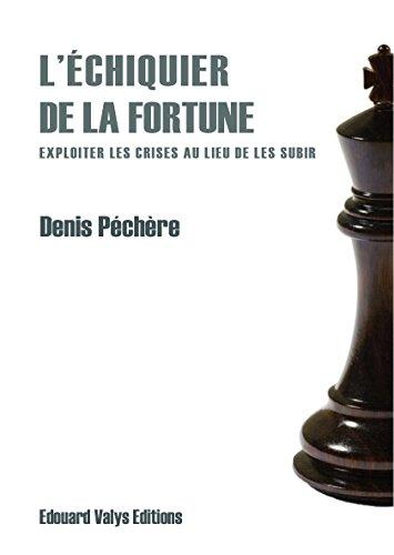 L'échiquier de la fortune: Exploiter les crises au lieu de les subir (French Edition)