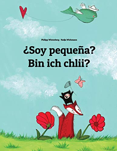 ¿Soy pequeña? Bin ich chlii?: Libro infantil ilustrado español-alemán de Suiza (Edición bilingüe) por Philipp Winterberg