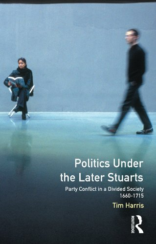 (Politics under the Later Stuarts: Party Conflict in a Divided Society 1660-1715 (Studies In Modern History) (English Edition))