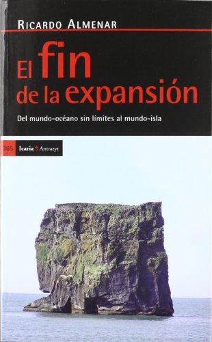 El fin de la expansión : del mundo-océano sin límites al mundo-isla por Ricardo Almenar Asensio