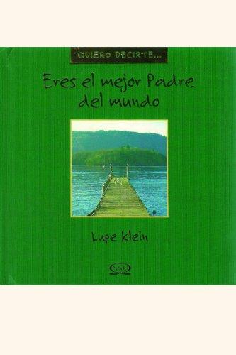 Descargar Libro Eres el mejor padre del mundo/ You are the best dad in the world (Quiero Decirte/ I Want to Tell You) de Lupe Klein