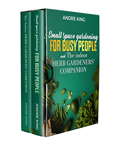 Urban Gardening: Small Space Gardening for Busy people + The Indoor Herb Gardeners' Companion (English Edition)