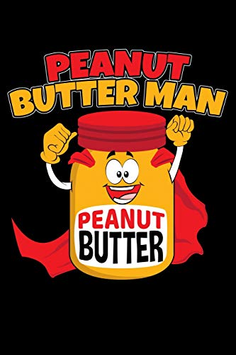 Mens Peanut (Peanut Butter Man: 120 Seiten (6x9 Zoll) Blanko Notizbuch für Erdnussbutter Freunde I Erdnuss Leeres Notizheft I Nüsse Zeichenbuch I Erdnusspaste Skizzenbuch)