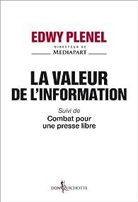 La valeur de l'information - Suivi de Combat pour une presse libre par Edwy Plenel