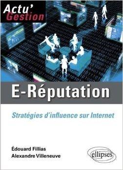 E-Réputation. Stratégies d'influence sur Internet de Edouard Fillias,Alexandre Villeneuve ( 20 décembre 2010 )