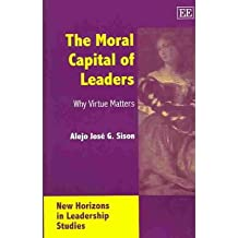 [(The Moral Capital of Leaders: Why Virtue Matters )] [Author: Alejo Jose G. Sison] [Nov-2004]