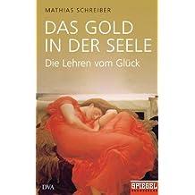 Das Gold in der Seele: Die Lehren vom Glück - Ein SPIEGEL-Buch