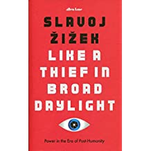 Like A Thief In Broad Daylight: Power in the Era of Post-Humanity: Power in the Era of Post-Human Capitalism