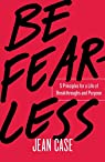 Be Fearless: 5 Principles for a Life of Breakthroughs and Purpose par Case